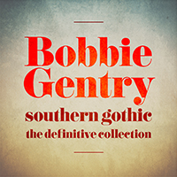 Bobbie Gentry Southern Gothic: The Definitive Collection